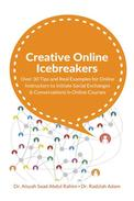 Creative Online Icebreakers: Over 30 Tips and Real Examples for Online Instructors to Initiate Social Exchanges and Conversations in Online Courses