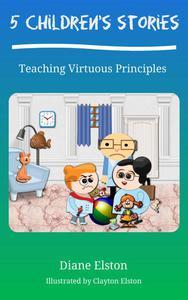 5 Children's Stories: Teaching Virtuous Principles
