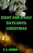 Eight and a Half Days Until Christmas