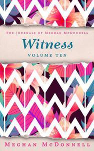 Witness: Volume Ten
