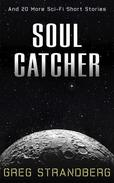 Soul Catcher: And 20 More Sci-Fi Short Stories