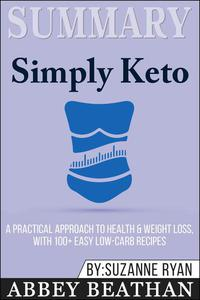 Summary: Simply Keto: A Practical Approach to Health & Weight Loss, with 100+ Easy Low-Carb Recipes