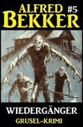 Alfred Bekker Grusel-Krimi #5: Wiedergänger