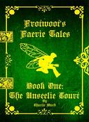 Frotwoot's Faerie Tales (Book One: The Unseelie Court)