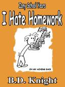 I Hate Homework - Zany School Years