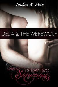Delia & The Werewolf, Short Seductions, Story Two
