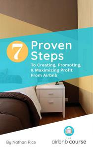7 Proven Steps to Creating, Promoting, & Maximizing Profit From Airbnb