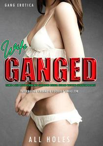 Gang Erotica: Wife Ganged Teamed & Used Rough Extreme Men Cuckolding Bisexual Husband Watching Cuckquean Hotwife