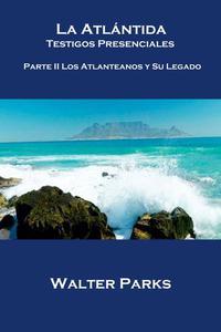 La Atlántida Testigos Presenciales  Parte II Los Atlanteanos y Su Legado