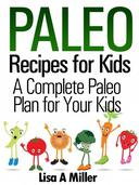 Paleo Recipes for Kids A Complete Paleo Plan for Your Kids