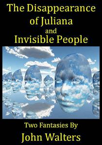 The Disappearance of Juliana and Invisible People: Two Fantasies