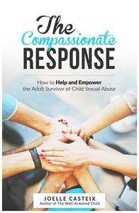 The  Compassionate  Response: How to help and empower the adult victim of child sexual abuse