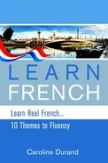 Learn Real French - Learn French - 10 Themes to Fluency