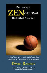 Becoming a Zen-Sational Basketball Shooter