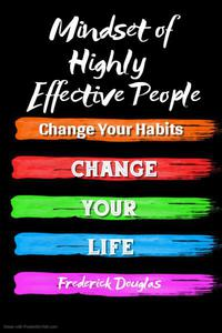 Mindset of Highly Effective People - Change Your Habits – Change Your Life