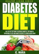 Diabetes Diet: The Step by Step Guide to Reverse Diabetes, Top Diabetic Superfoods to Eat and Diabetic Recipes to Lower Blood Sugar