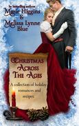 Christmas Across the Ages: A Collection of Holiday Romances and Recipes