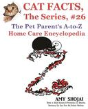 Cat Facts, The Series #26: The Pet Parent's A-to-Z Home Care Encyclopedia