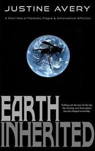 Earth Inherited (a Short Tale of Planetary Plague & Astronomical Affliction)