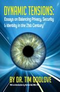 Dynamic Tensions: Essays on Balancing Privacy, Security and Identity in the 21st Century