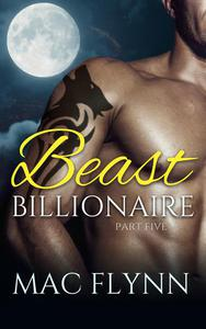 Beast Billionaire #5 (Bad Boy Alpha Billionaire Werewolf Shifter Romance)