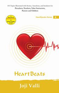 Heart Beats: HeartSpeaks Series - 4 (101 topics illustrated with stories, anecdotes, and incidents for preachers, teachers, value instructors, parents and children) by Joji Valli