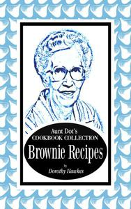 Aunt Dot's Cookbook Collection of Brownie Recipes