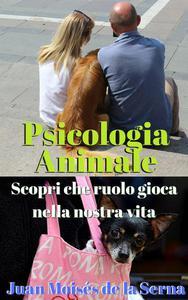 Psicologia Animale: Scopri che ruolo gioca nella nostra vita