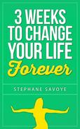 3 Weeks To Change Your Life Forever: 21 Habits To Incorporate Into Your Daily Life