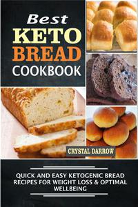 Best Keto Bread Cookbook:Quick And Easy Ketogenic Bread Recipes For Weight Loss & Optimal Wellbeing
