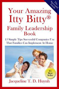 Your Amazing Itty Bitty™ Family Leadership Book: 15 Simple Tips Successful Companies Use  That Parents Can Implement At Home