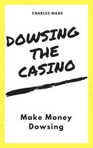 Dowsing the Casino: Make Money Dowsing