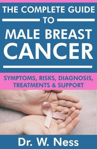 The Complete Guide to Male Breast Cancer: Symptoms, Risks, Diagnosis, Treatments & Support