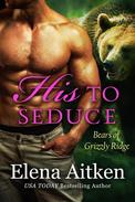 His to Seduce: A BBW Paranormal Shifter Romance (Bears of Grizzly Ridge Book 2)