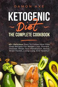 Ketogenic Diet The Complete Cookbook 60+ Delicious Easy To Follow Meal Plan Prep Recipes For Weight Loss, Prevent Disease, Reset Your Metabolism, Boost Brain Health, Living Long And Healthy!