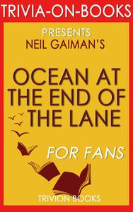 Ocean at the End of the Lane: A Novel by Neil Gaiman (Trivia-On-Books)