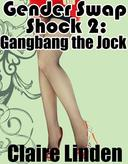 Gender Swap Shock 2: Gangbang the Jock! (Gender Transformation Gangbang Erotica)