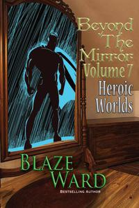 Beyond the Mirror, Volume 7: Heroic Worlds