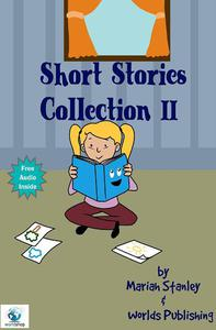 Short Stories Collection II (Just for Kids ages 4 to 8 years old)