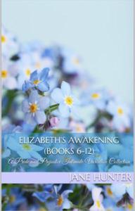 Elizabeth's Awakening: A Collection of Pride and Prejudice Sensual Intimates (Books 6-12)