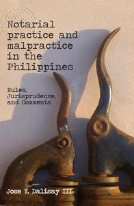 Notarial Practice & Malpractice in the Philippines: Rules, Jurisprudence, & Comments