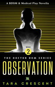 Observation (A BDSM & Medical Play Novella)