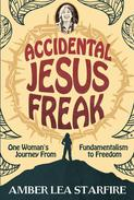 Accidental Jesus Freak: One Woman's Journey from Fundamentalism to Freedom