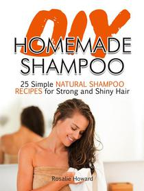 Diy Homemade Shampoo: 25 Simple Natural Shampoo Recipes for Strong and Shiny Hair