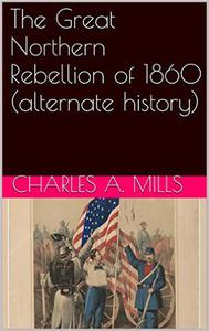 The Great Northern Rebellion of 1860 (alternate history)