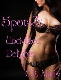 Spots: Uncivilized Delights (Paranormal Were-Leopard Master Submission Erotica)