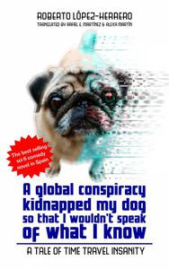 A global conspiracy kidnapped my dog so that I wouldn't speak of what I know