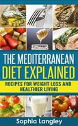 The Mediterranean Diet Explained: Recipes For Weight Loss And Healthier Living