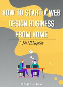 How to Start a Web Design Business From Home (The Blueprint))