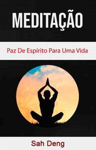 Meditação : Paz De Espírito Para Uma Vida Melhor